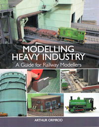 Modelling Heavy Industry - A Guide for Railway Modellers
