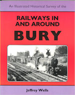 An Illustrated Historical Survey of the Railways in and around Bury
