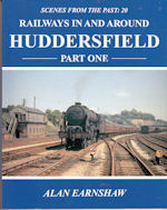 Scenes from the Past : 20  Railways in and around Huddersfield Part One