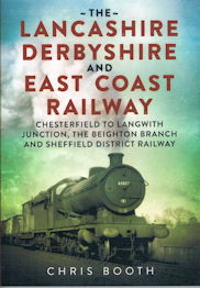 The Lancashire, Derbyshire and East Coast Railway - Chesterfield to Langwith Junction, The Beighton branch and Sheffield District Railway