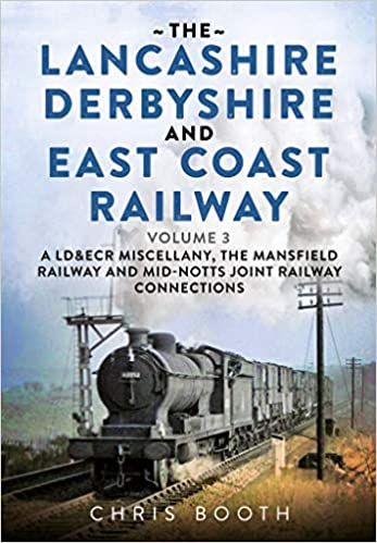 The Lancashire Derbyshire and East Coast Railway: 3: