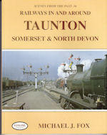 Scenes from the Past: No 34: Railways in and around Taunton