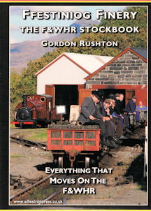 Festiniog Finery - The F & WHR Stockbook: Everything that moves on the F & WHR