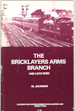 The Bricklayers Arms Branch and Loco Shed