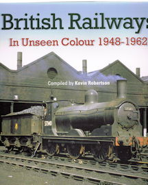 British Railways in Unseen Colour 1948 - 1962