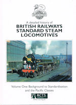 A Detailed History of British Railways Standard Steam Locomotives: Volume One: Background to Standardisation and the Pacific Classes