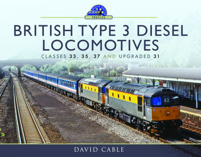 Modern Locomotive Profiles: British Type 3 Diesel Locomotives Classes 33, 35, 37 and upgraded 31
