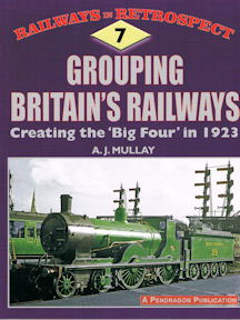 Railways in Retrospect 7 Grouping Britain's Railways
