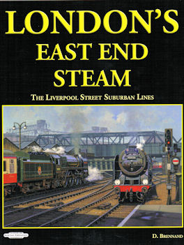London's East End Steam - The Liverpool Street Suburban Lines