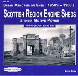 Steam Memories on Shed: 1950's - 1960's. Scottish Region Engine Sheds & Their Motive Power