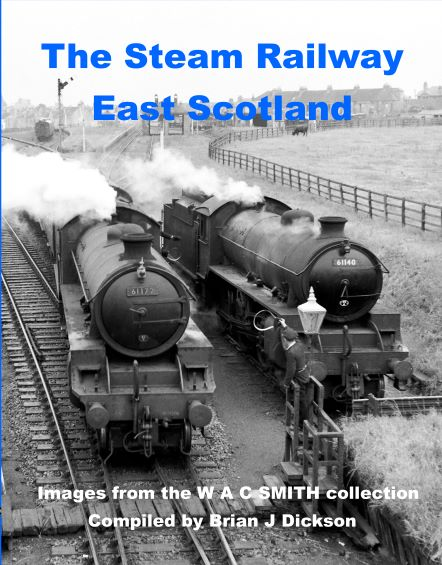 The Steam Railway East Scotland. Images from the W A C Smith collection