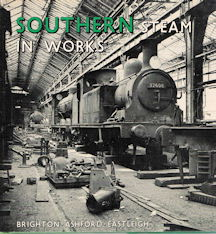Southern Steam in Works - Brighton - Ashford - Eastleigh