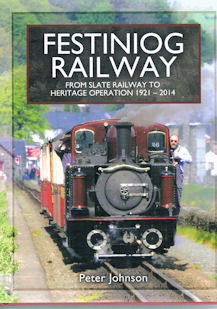 Festiniog Railway - From Slate Railway to Heritage Operation 1921-2014