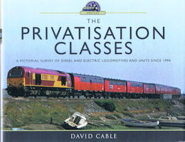 The Privatisation Classes - A pictorial survey of diesel and electric locomotives and units since 1994
