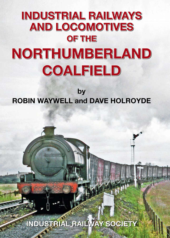 Industrial Railways & Locomotives of the Northumberland Coalfield