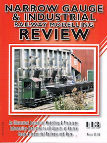 Narrow Gauge & Industrial Railway Modelling Review No 113