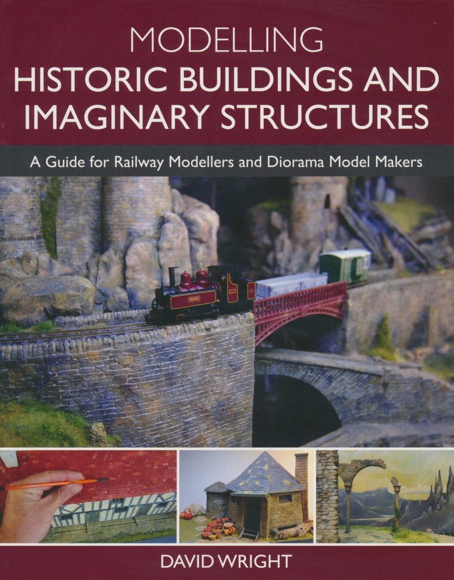 Modelling Historic Buildings and Imaginary Structures: A Guide for Railway Modellers and Diorama Model Makers
