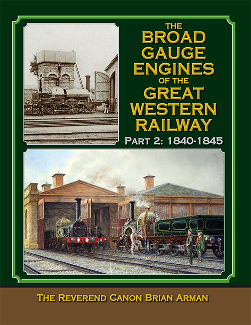 The Broad Gauge Engines of the Great Western Railway Volume 2