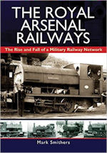 The Royal Arsenal Railways- The Rise & Fall of a Military Railway