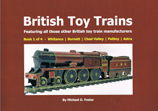British Toy Trains-Book 1 of 4 - Whitanco-Burnett-Chad Valley-Palitoy-Astra - Featuring all those other British toy train Manufacturers