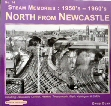 Steam Memories: 1950s - 1960s North from Newcastle