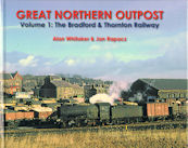 Great Northern Outpost Volume 1: The Bradford & Thornton Railway