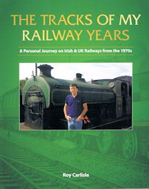 The Tracks of My Railway Years - A personal jourey on Irish & UK railways from the 1970s