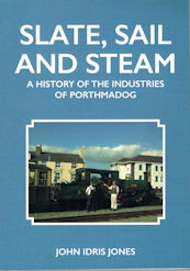 Slate, Sail & Steam: A History of the Industries of Porthmadog