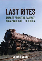 Last Rites- Images from the Railway Scrapyards of the 1960s