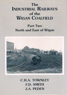 The Industrial Railways of the Wigan Coalfield - Part Two North and East of Wigan