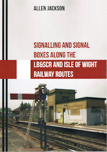 Signalling and Signal Boxes Along LB&SCR And Isle of Wight Railway Routes