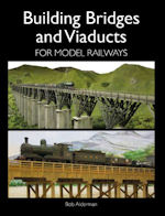 Building Bridges and Viaducts for Railway Modellers