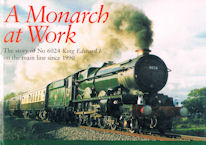 A Monarch at Work - The story of No 6024 King Edward I on the main line since 1990