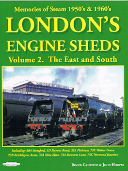 Memories of Steam 1950's & 1960's. London's Engine Sheds Volume 2. The East and South - Including 30A Stratford, 1D Devons Road, 33A Plaistow, 73C Hither Green, 73B Bricklayers Arms, 70A Nine Elms, 73A Stewarts Lane, 75C Norwood Junction.