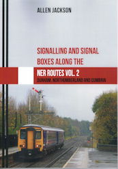 Signalling and Signal Boxes Along the NER Routes Vol. 2