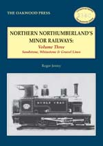 North Northumberland's Minor Railways Volume Three