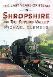The Last Years of Steam in Shropshire and the Severn Valley