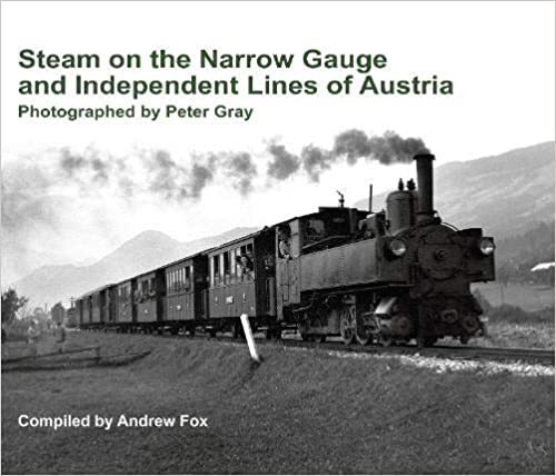 Steam on the Narrow Gauge and Independent Lines of Austria. Photographed by Peter Gray.