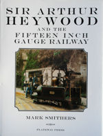 Sir Arthur Heywood and the Fifteen Inch Gauge Railways