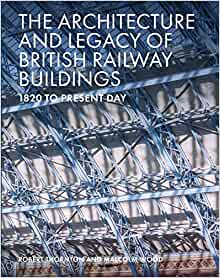 The Architecture and Legacy of British Railway Buildings: 1820 to present day