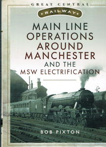 Great Central Railway-Main Line Operations around Manchester and the MSW Electricfication