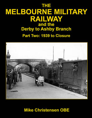 The Melbourne Military Railway and the Derby to Ashby Branch Part 2
