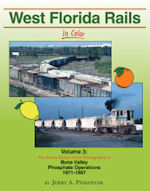 West Florida Rails in Color Volume 3 : Bone Valley Phosphate Operations 1971-87