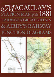 Macaulay's Station Map of the 1881 Railways of Great Britain & Airey's Junction Diagrams