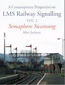A Contemporary Perspective on LMS Railway Signalling Vol 2 - Semaphore Swansong