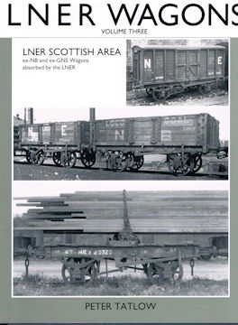 LNER Wagons Volume Three - LNER Scottish Area ex NB and ex GNS Wagons absorbed by the LNER