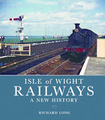 Isle of Wight Railways:A New History