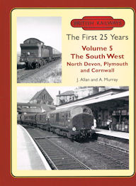 British Railways The First 25 Years, Volume 5: The South West - North Devon, Plymouth and Cornwall