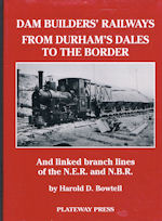 Dam Builders' Railways From Durham's Dales to the Border