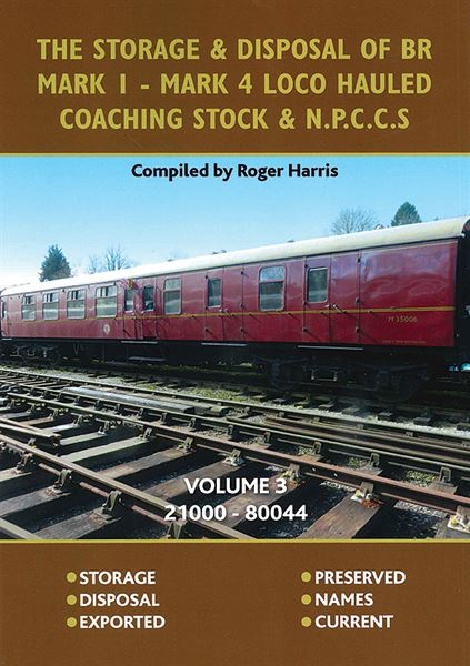 The Storage & Disposal of BR Mark 1-Mark 4 Loco Hauled Coaching Stock & NPCCS Volume 3: 21000-80044